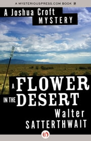 A Flower in the Desert ebook by Walter Satterthwait