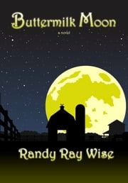 Buttermilk Moon ebook by Randy Ray Wise