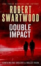 Double Impact (No Shelter & Bullet Rain) ebook by Robert Swartwood