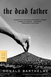 The Dead Father ebook by Donald Barthelme,Donald Antrim