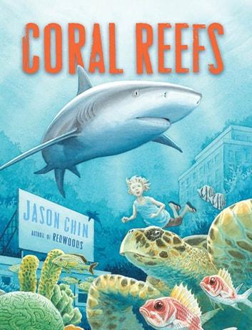 Coral Reefs - A Journey Through an Aquatic World Full of Wonder ebook by Jason Chin
