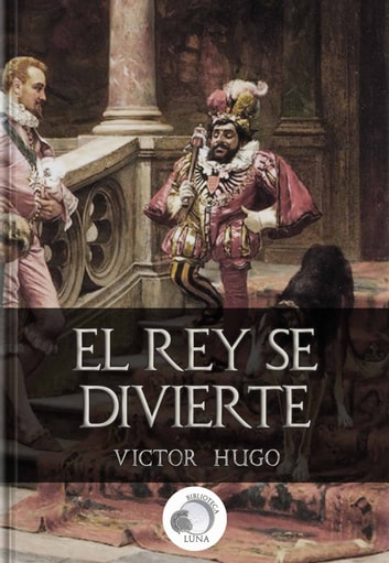 El Rey se Divierte ebook by Victor Hugo