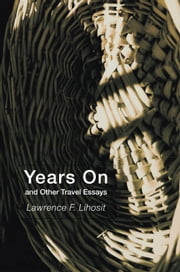Years On and Other Travel Essays ebook by Lawrence F. Lihosit
