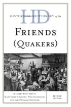 Historical Dictionary of the Friends (Quakers) ebook by Margery Post Abbott
