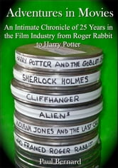 Adventures in Movies - An Intimate Chronicle of 25 Years Working in the Film Industry from Roger Rabbit to Harry Potter ebook by Paul Bernard