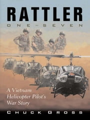 Rattler One-Seven: A Vietnam Helicopter Pilot's War Story ebook by Chuck Gross