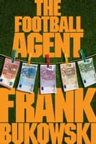 The Football Agent ebook by Frank Bukowski