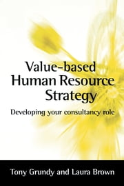 Value-based Human Resource Strategy ebook by Laura Brown,Tony Grundy