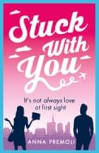 Stuck with You - A fun, feisty romance ebook by Anna Premoli