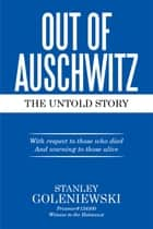 OUT of AUSCHWITZ ebook by Stanley Goleniewski