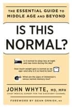 Is This Normal?: The Essential Guide to Middle Age and Beyond ebook by John Whyte