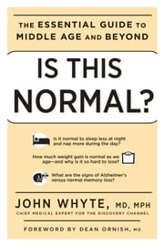Is This Normal?: The Essential Guide to Middle Age and Beyond - The Essential Guide to Middle Age and Beyond ebook by John Whyte