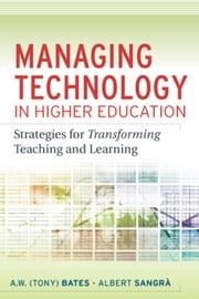 Managing Technology in Higher Education - Strategies for Transforming Teaching and Learning ebook by A. W. (Tony) Bates,Albert Sangra