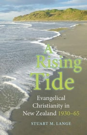 A Rising Tide: Evangelical Christianity in New Zealand 1930¿65 ebook by Lange, Stuart M.