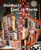 Suddenly Lost In Words, Volume 2 ebook by Lost In Words