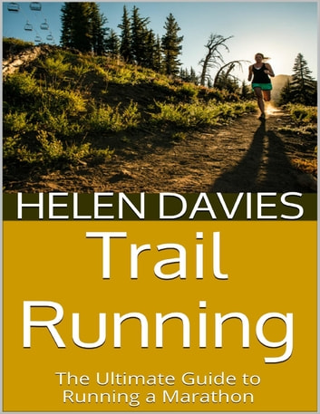 Trail Running: The Ultimate Guide to Running a Marathon ebook by Helen Davies