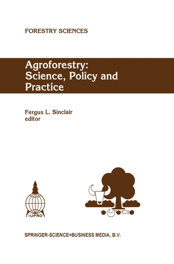 Agroforestry: Science, Policy and Practice - Selected papers from the agroforestry sessions of the IUFRO 20th World Congress, Tampere, Finland, 6–12 August 1995 ebook by