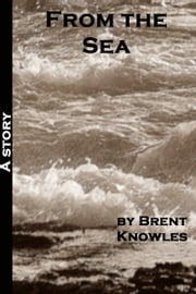 From the Sea ebook by Brent Knowles