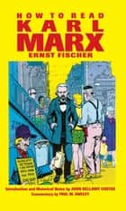 How To Read Karl Marx ebook by Ernst Fischer, Franz Marek