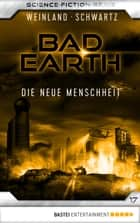 Bad Earth 17 - Science-Fiction-Serie - Die neue Menschheit ebook by Manfred Weinland, Susan Schwartz