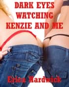 Dark Eyes Watching Kenzie and Me (A First Lesbian Sex MFF Threesome Erotica Story) ebook by Erika Hardwick