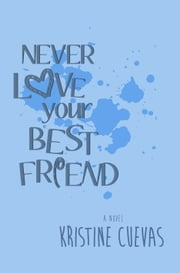 Never Love your Best Friend ebook by Kristine Cuevas