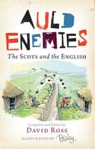 Auld Enemies - The Scots and the English ebook by David Ross