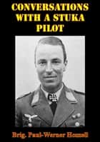 Conversations With A Stuka Pilot [Illustrated Edition] ebook by Brigadier-General Paul-Werner Hozzell