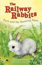 Railway Rabbits: Fern and the Dancing Hare - Book 3 ebook by Georgie Adams, Anna Currey