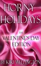 Horny Holidays (The Valentine's Day Edition) - Horny Holidays, #3 ebook by Kiki Wellington