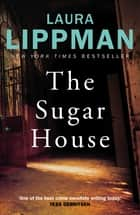 The Sugar House ebook by Laura Lippman
