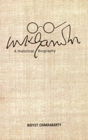 Mahatma Gandhi - The Historical Biography ebook by Bidyut Chakrabarty