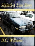 Skylark-A Love Story ebook by D.C. Williams