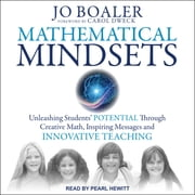 Mathematical Mindsets - Unleashing Students' Potential through Creative Math, Inspiring Messages and Innovative Teaching audiobook by Jo Boaler