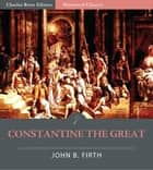 Constantine the Great ebook by John B. Firth
