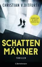 Schattenmänner - Thriller ebook by Christian v. Ditfurth