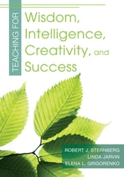 Teaching for Wisdom, Intelligence, Creativity, and Success ebook by Linda Jarvin,Elena L. Grigorenko,Dr. Robert J. Sternberg