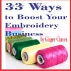 33 Ways to Boost Your Embroidery Business ebook by Ginger Chavez