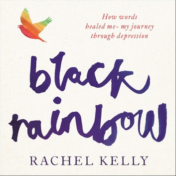 Black Rainbow - How words healed me: my journey through depression audiobook by Rachel Kelly