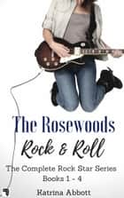 Rock and Roll - The Complete Rosewoods Rock Star Series ebook by Katrina Abbott