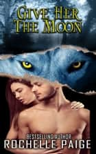 Give Her the Moon ebook by Rochelle Paige
