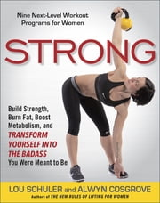 Strong - Nine Workout Programs for Women to Burn Fat, Boost Metabolism, and Build for Life ebook by Lou Schuler,Alwyn Cosgrove