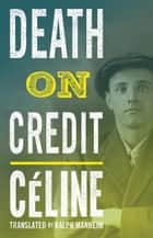 Death on Credit ebook by Louis-Ferdinand Celine, Ralph Manheim