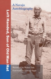 Left Handed, Son of Old Man Hat - A Navaho Autobiography ebook by Left Handed, Edward Sapir, Walter Dyk