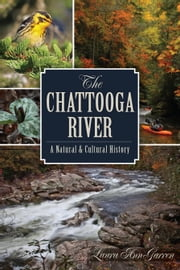 The Chattooga River - A Natural and Cultural History ebook by Laura Ann Garren