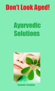 Don't Look Aged-Ayurvedic Solutions ebook by Students' Academy