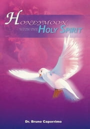 Honeymoon with the Holy Spirit ebook by Dr. Bruno Caporrimo
