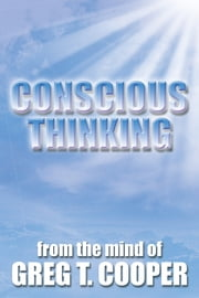 CONSCIOUS THINKING ebook by GREG T. COOPER