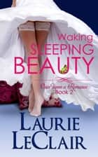 Waking Sleeping Beauty ebook by Laurie LeClair