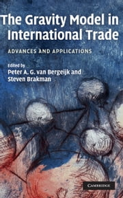 The Gravity Model in International Trade - Advances and Applications ebook by Peter A. G. van Bergeijk,Steven Brakman